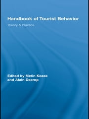 Handbook of Tourist Behavior - Theory & Practice ebook by Metin Kozak,Alain Decrop