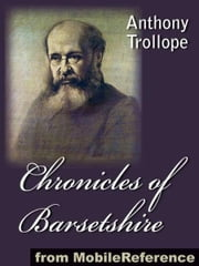 Chronicles Of Barsetshire: 6 Novels: The Warden, Barchester Towers, Doctor Thorne, Framley Parsonage, The Small House At Allington And The Last Chronicle Of Barset (Mobi Classics) ebook by Anthony Trollope