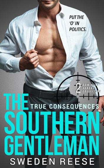 The Southern Gentleman: True Consequences - Dominant Heroes Collection, #2 ebook by Sweden Reese