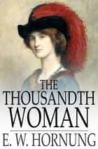 The Thousandth Woman ebook by E. W. Hornung