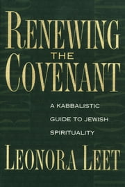 Renewing the Covenant - A Kabbalistic Guide to Jewish Spirituality ebook by Leonora Leet, Ph.D.