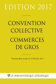 Convention collective Commerces de gros ebook by Kobo.Web.Store.Products.Fields.ContributorFieldViewModel
