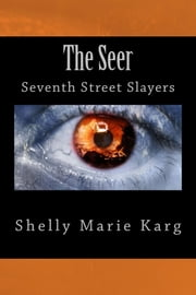 The Seer: Seventh Street Slayers ebook by Shelly Marie Karg