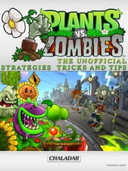 Plants vs Zombies the Unofficial Strategies Tricks and Tips ebook by Chaladar