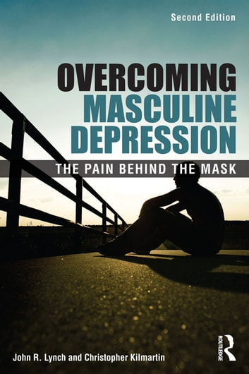 Overcoming Masculine Depression - The Pain Behind the Mask ebook by John R. Lynch,Christopher Kilmartin,John Lynch