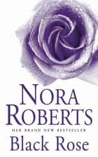 Black Rose - Number 2 in series ebook by Nora Roberts