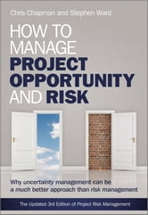 How to Manage Project Opportunity and Risk - Why Uncertainty Management can be a Much Better Approach than Risk Management ebook by Stephen Ward,Chris Chapman