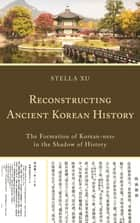 Reconstructing Ancient Korean History ebook by Stella Xu