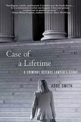 Case of a Lifetime - A Criminal Defense Lawyer's Story ebook by Abbe Smith