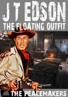 The Floating Outift 33: The Peacemakers ebook by J.T. Edson