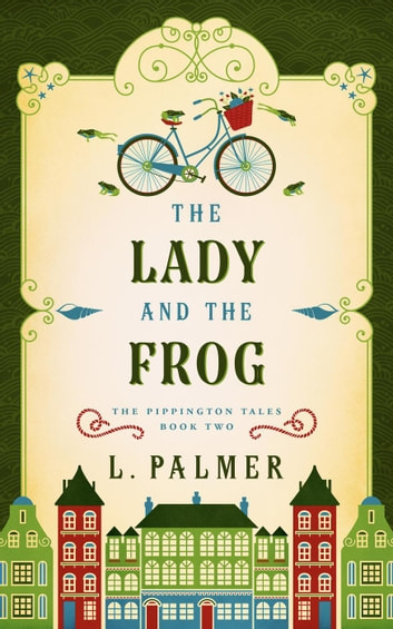 The Lady and the Frog - The Pippington Tales, #2 ebook by L. Palmer
