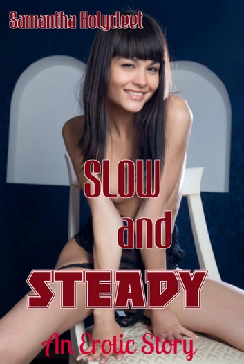 Slow And Steady: An Erotic Story ebook by Samantha Holycleet