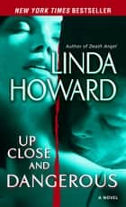 Up Close and Dangerous - A Novel ebook by