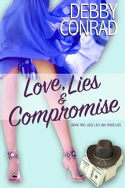 Love, Lies and Compromise - Love, Lies and More Lies, #2 ebook by DEBBY CONRAD