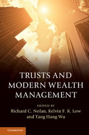 Trusts and Modern Wealth Management ebook by Richard C. Nolan, Kelvin F. K. Low, Tang Hang Wu