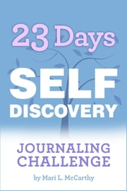 23 Days Self-Discovery Journaling Challenge ebook by Mari L. McCarthy