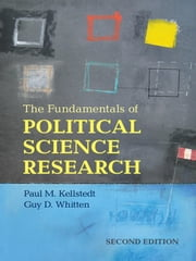 The Fundamentals of Political Science Research ebook by Paul Kellstedt,Guy Whitten
