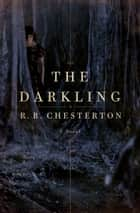 The Darkling - A Novel ebook by R. B. Chesterton