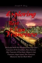 Exploring the Best in San Francisco ebook by Joseph K. Gray