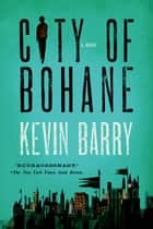 City of Bohane - A Novel ebook by Kevin Barry