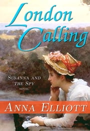 London Calling - A Susanna and the Spy Novel ebook by Anna Elliott