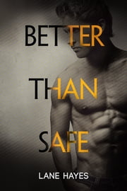Better Than Safe ebook by Lane Hayes