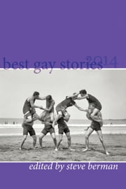 Best Gay Stories 2014 ebook by Steve Berman