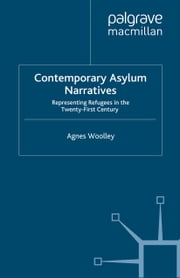Contemporary Asylum Narratives - Representing Refugees in the Twenty-First Century ebook by A. Woolley
