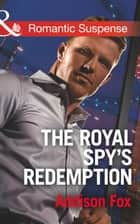 The Royal Spy's Redemption (Mills & Boon Romantic Suspense) (Dangerous in Dallas, Book 4) ebook by Addison Fox