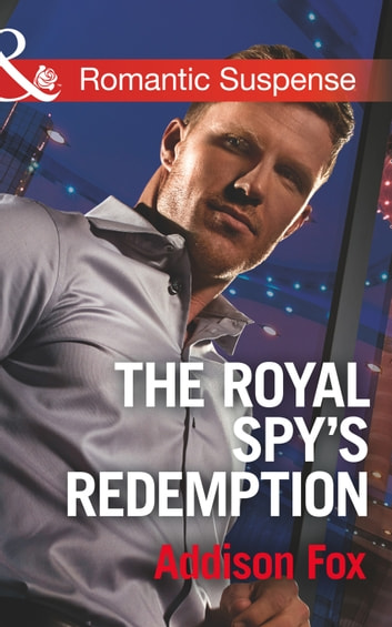 The Royal Spy's Redemption (Mills & Boon Romantic Suspense) (Dangerous in Dallas, Book 4) 電子書 by Addison Fox