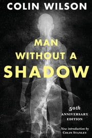 Man Without a Shadow ebook by Colin Wilson,Colin Stanley
