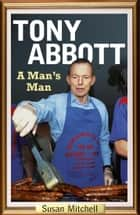 Tony Abbott - a man's man ebook by