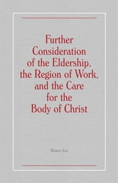 Further Consideration of the Eldership, the Region of Work, and the Care for the Body of Christ ebook by Witness Lee
