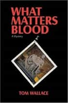 What Matters Blood ebook by Tom Wallace
