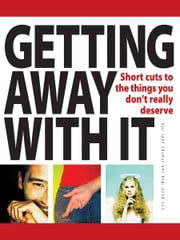 Getting away with it - Short cuts to the things you dont really deserve ebook by Infinite Ideas