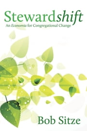 Stewardshift - An Economia for Congregational Change ebook by Sitze, Bob Bob Sitze