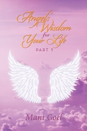 Angels' Wisdom for Your Life ebook by Mani Goel