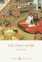 The 1960s Home ebook by Mr Paul Evans