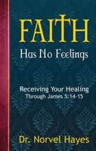 Faith Has No Feelings ebook by Norvel Hayes