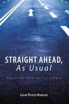 Straight Ahead, As Usual eBook par Logan Patrick Harrison