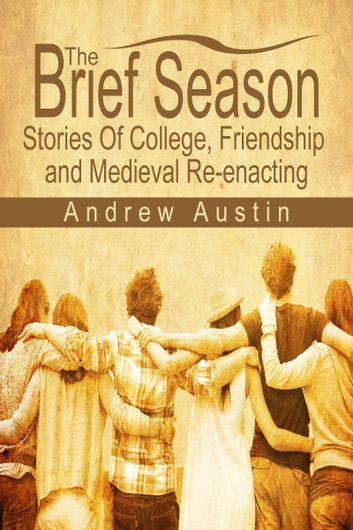 The Brief Season: Stories of College, Friendship, and Medieval Re-enacting ebook by Andrew Austin