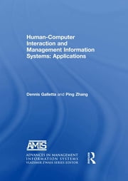 Human-Computer Interaction and Management Information Systems: Applications. Advances in Management Information Systems ebook by Dennis F. Galletta,Yahong Zhang,Yahong Zhang