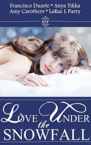 Love Under the Snowfall - A Collection of Christmas Love Stories ebook by Francisco Duarte,Anya Tikka,Amy Carothers