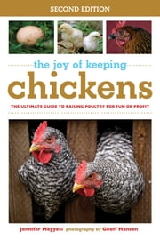The Joy of Keeping Chickens - The Ultimate Guide to Raising Poultry for Fun or Profit ebook by Jennifer Megyesi, Geoff Hansen