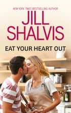 Eat Your Heart Out eBook by Jill Shalvis