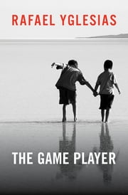 The Game Player ebook by Rafael Yglesias