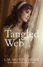 A Tangled Web ebook by LM Montgomery