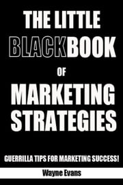 The Little Black Book of Marketing Strategies ebook by Wayne Evans