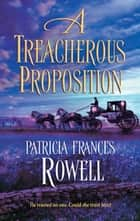 A Treacherous Proposition ebook by Patricia Frances Rowell