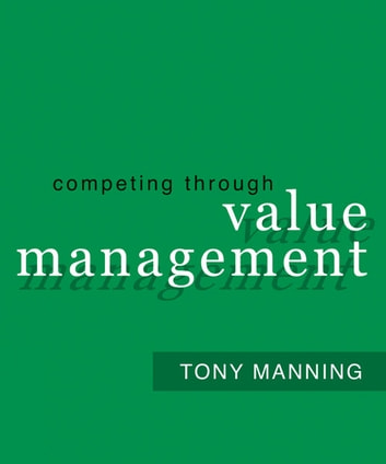 Competing Through Value Management eBook by Tony Manning